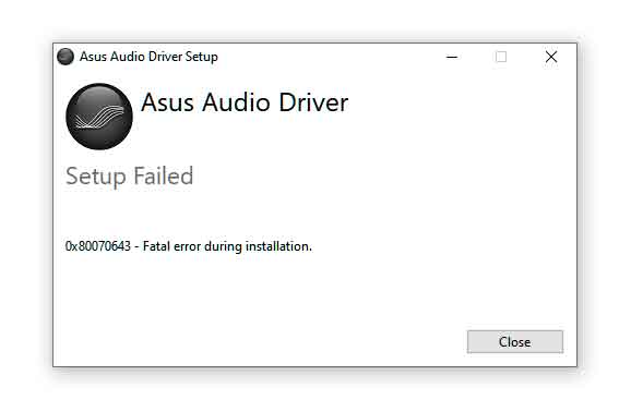 Click image for larger version.  Name:Asus-Audio-Driver-Setup-Failed-0x80070643.jpg Views:0 Size:9.1 KB ID:84047
