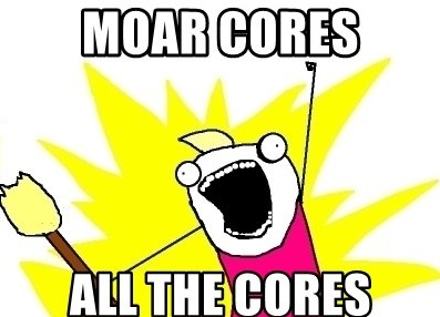 Click image for larger version.  Name:moar-cores-all-the-cores.jpg Views:531 Size:37.5 KB ID:70938
