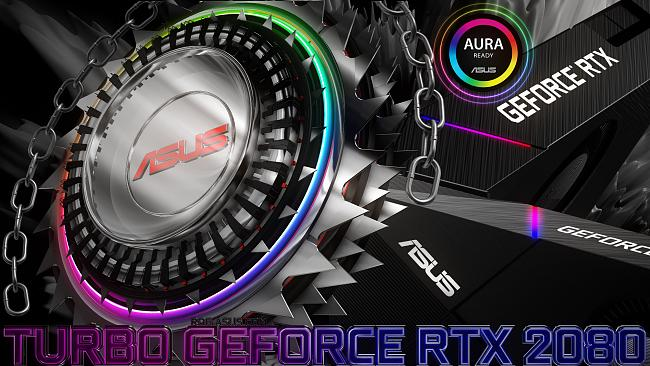 Click image for larger version.  Name:ASUS Turbo GeForce® RTX 2080.jpg Views:1 Size:1.87 MB ID:75507
